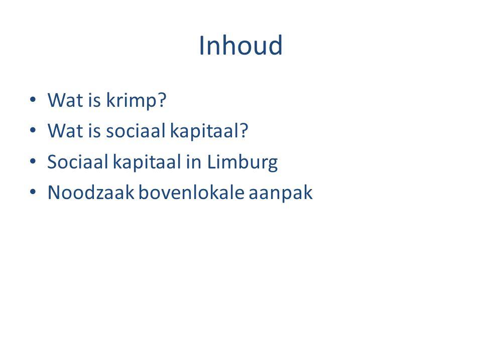 Inhoud Wat is krimp? Wat is sociaal kapitaal? Sociaal kapitaal in Limburg Noodzaak bovenlokale aanpak