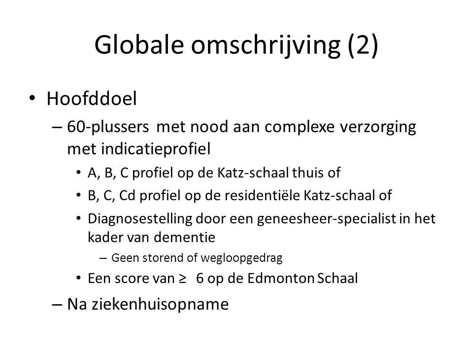 Globale omschrijving (2) Hoofddoel – 60-plussers met nood aan complexe verzorging met indicatieprofiel A, B, C profiel op de Katz-schaal thuis of B, C