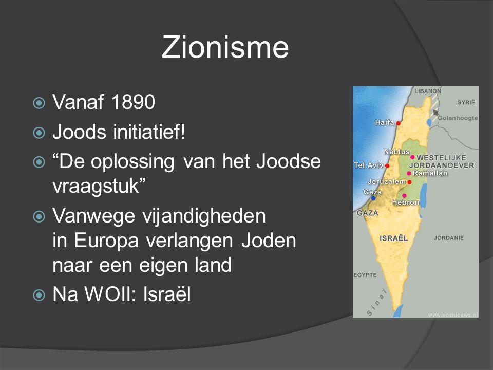 """Zionisme  Vanaf 1890  Joods initiatief!  """"De oplossing van het Joodse vraagstuk""""  Vanwege vijandigheden in Europa verlangen Joden naar een eigen l"""