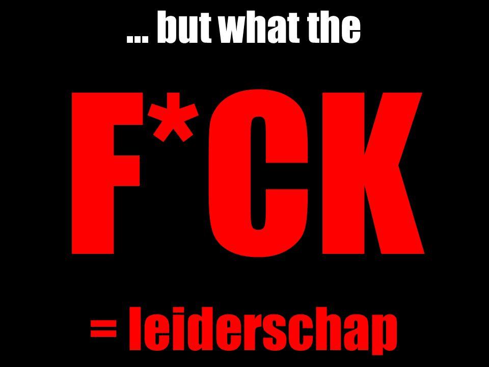 ... but what the F*CK = leiderschap