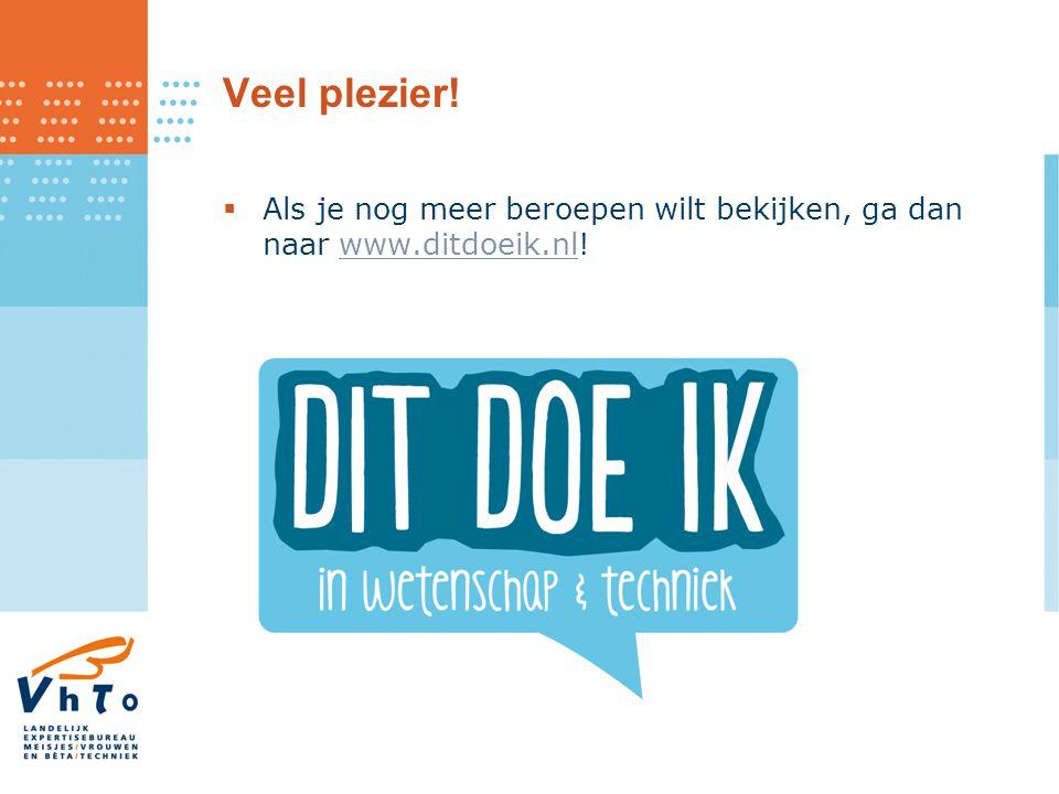Veel plezier!  Als je nog meer beroepen wilt bekijken, ga dan naar www.ditdoeik.nl!www.ditdoeik.nl