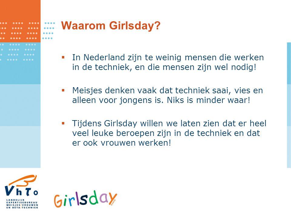 Waarom Girlsday?  In Nederland zijn te weinig mensen die werken in de techniek, en die mensen zijn wel nodig!  Meisjes denken vaak dat techniek saai