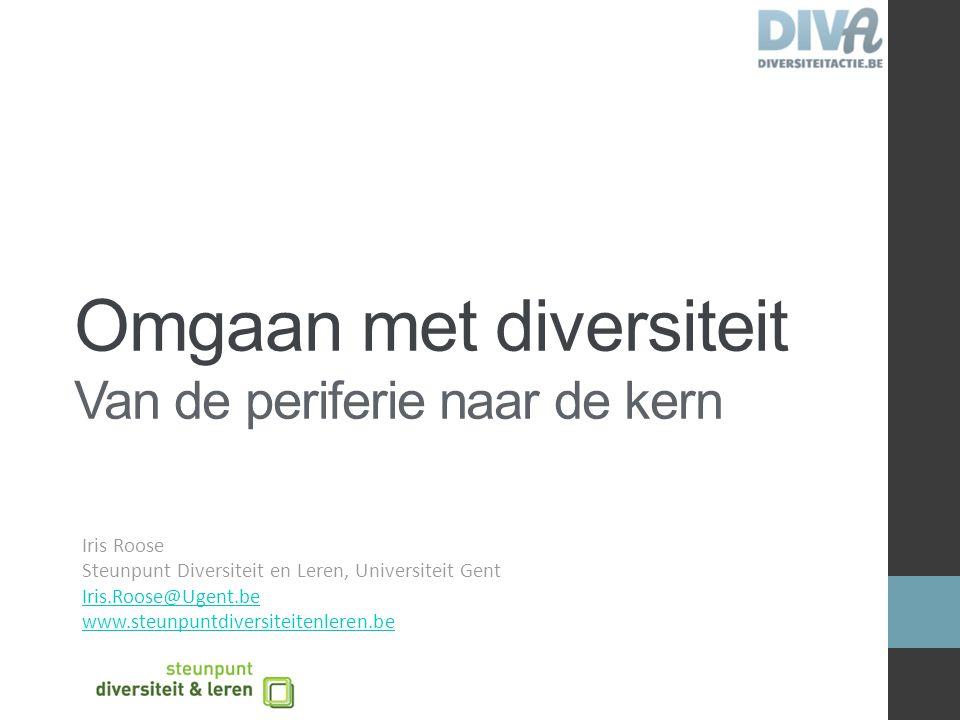 Omgaan met diversiteit Van de periferie naar de kern Iris Roose Steunpunt Diversiteit en Leren, Universiteit Gent Iris.Roose@Ugent.be www.steunpuntdiv