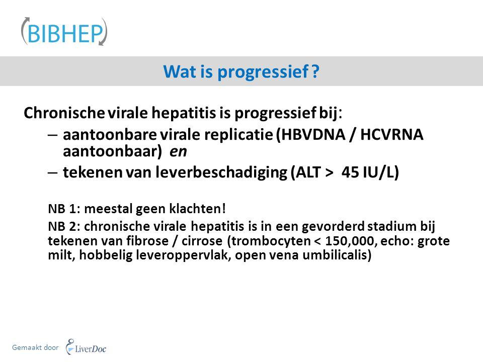 Chronische virale hepatitis is progressief bij : – aantoonbare virale replicatie (HBVDNA / HCVRNA aantoonbaar) en – tekenen van leverbeschadiging (ALT > 45 IU/L) NB 1: meestal geen klachten.