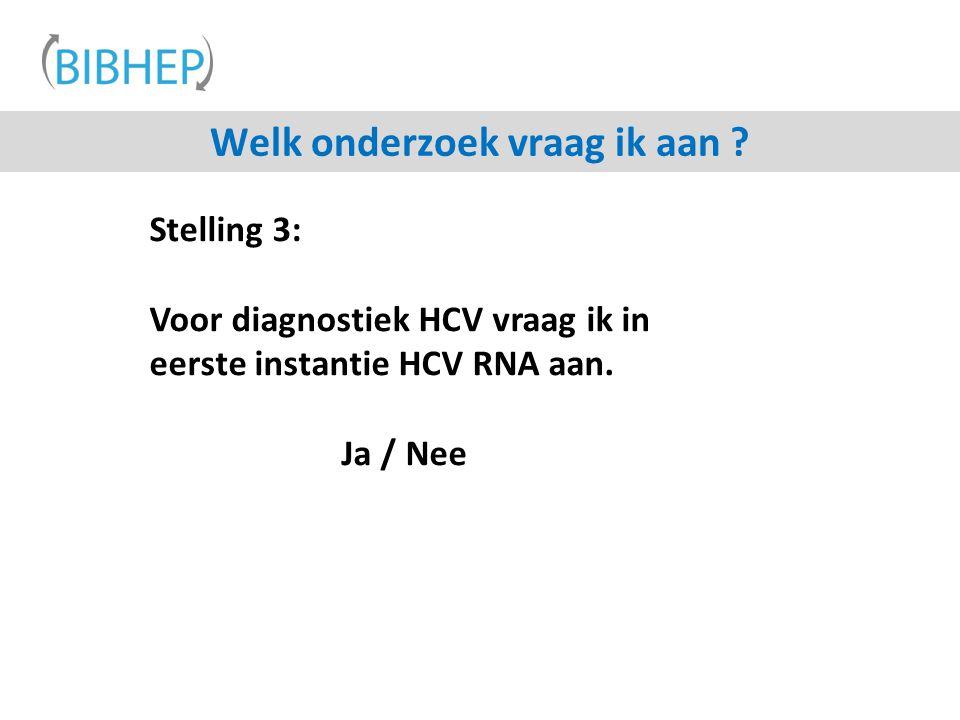 Stelling 3: Voor diagnostiek HCV vraag ik in eerste instantie HCV RNA aan. Ja / Nee Welk onderzoek vraag ik aan ?