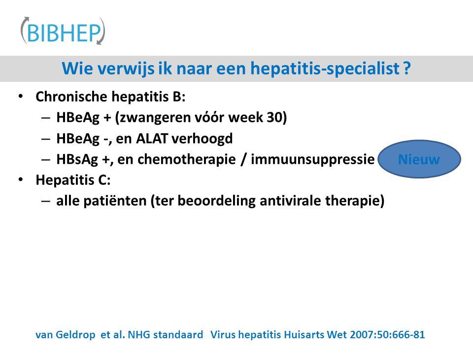 Chronische hepatitis B: – HBeAg + (zwangeren vόόr week 30) – HBeAg -, en ALAT verhoogd – HBsAg +, en chemotherapie / immuunsuppressie Hepatitis C: – a