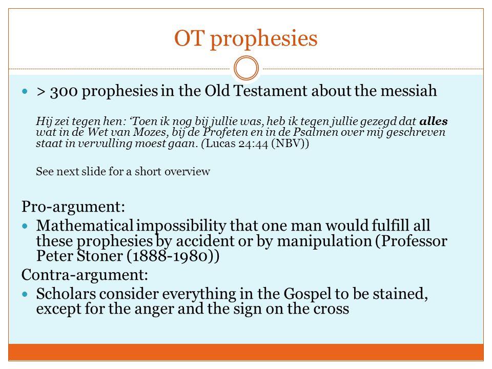OT prophesies > 300 prophesies in the Old Testament about the messiah Hij zei tegen hen: 'Toen ik nog bij jullie was, heb ik tegen jullie gezegd dat a