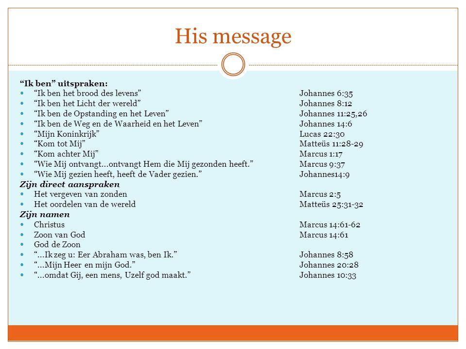 """His message """"Ik ben"""" uitspraken: """"Ik ben het brood des levens""""Johannes 6:35 """"Ik ben het Licht der wereld"""" Johannes 8:12 """"Ik ben de Opstanding en het L"""
