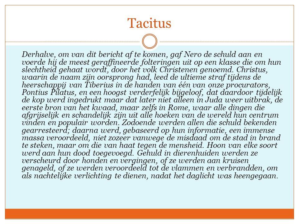 Tacitus Derhalve, om van dit bericht af te komen, gaf Nero de schuld aan en voerde hij de meest geraffineerde folteringen uit op een klasse die om hun