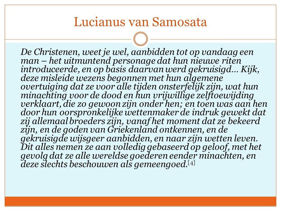 Lucianus van Samosata De Christenen, weet je wel, aanbidden tot op vandaag een man – het uitmuntend personage dat hun nieuwe riten introduceerde, en o