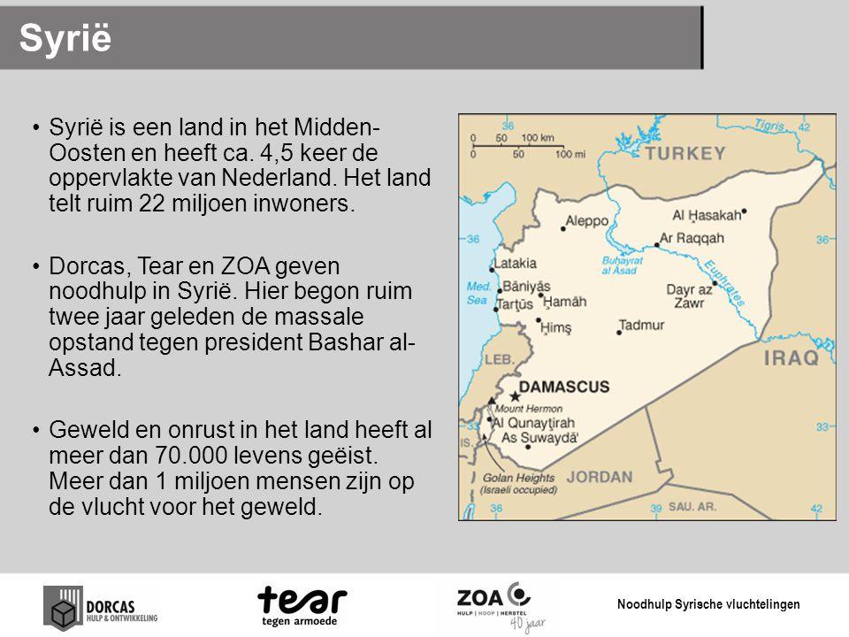 Syrië Syrië is een land in het Midden- Oosten en heeft ca. 4,5 keer de oppervlakte van Nederland. Het land telt ruim 22 miljoen inwoners. Dorcas, Tear