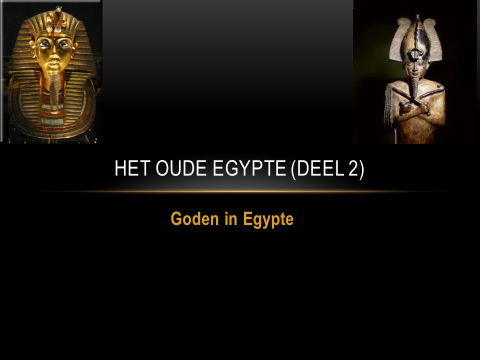 Goden in Egypte HET OUDE EGYPTE (DEEL 2)