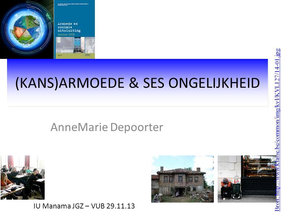 (KANS)ARMOEDE & SES ONGELIJKHEID AnneMarie Depoorter Bron: http://www.klasse.be/common/img/kvl/KVL127/14-01.jpg IU Manama JGZ – VUB 29.11.13