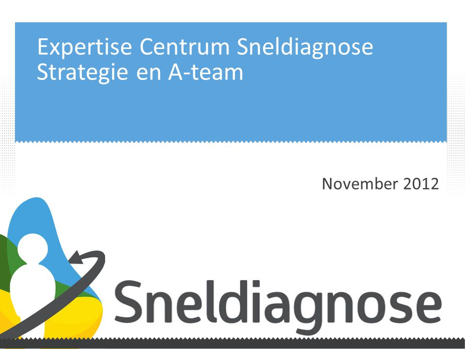 Expertise Centrum Sneldiagnose Strategie en A-team November 2012