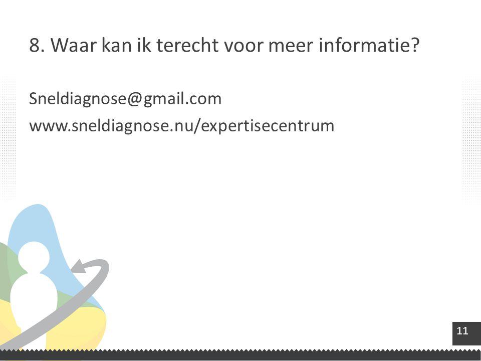 11 Sneldiagnose@gmail.com www.sneldiagnose.nu/expertisecentrum 8.