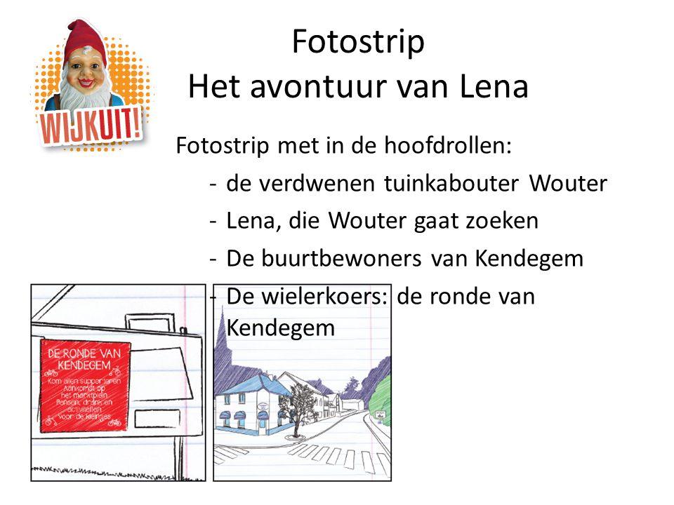 Fotostrip Het avontuur van Lena Fotostrip met in de hoofdrollen: -de verdwenen tuinkabouter Wouter -Lena, die Wouter gaat zoeken -De buurtbewoners van Kendegem -De wielerkoers: de ronde van Kendegem