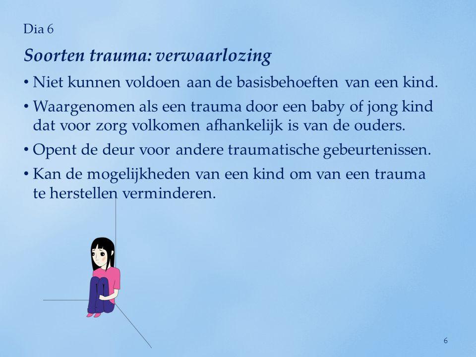 Dia 7 Het bestaat uit meerdere traumatische gebeurtenissen die op een zeer jonge leeftijd beginnen.