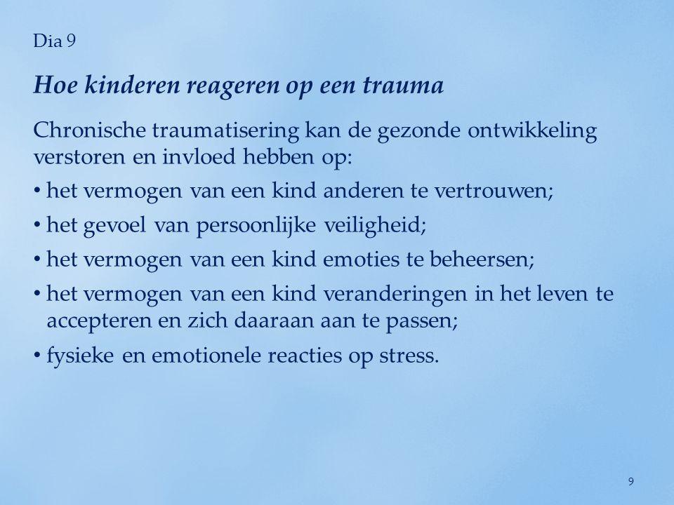 Dia 10 De reacties van een kind op een trauma variëren.