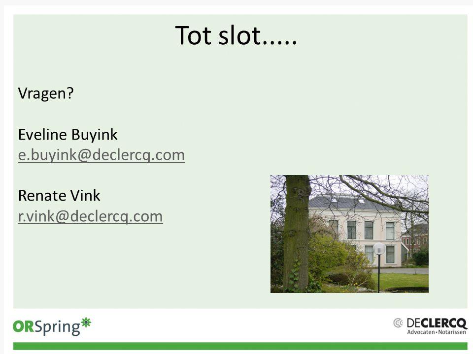 Tot slot..... Vragen? Eveline Buyink e.buyink@declercq.com e.buyink@declercq.com Renate Vink r.vink@declercq.com r.vink@declercq.com