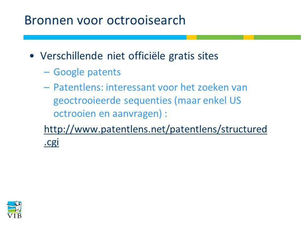 Bronnen voor octrooisearch Verschillende niet officiële gratis sites –Google patents –Patentlens: interessant voor het zoeken van geoctrooieerde sequenties (maar enkel US octrooien en aanvragen) : http://www.patentlens.net/patentlens/structured.cgi