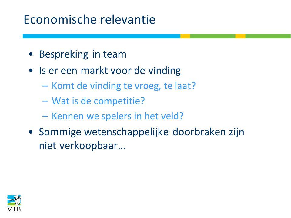 Economische relevantie Bespreking in team Is er een markt voor de vinding –Komt de vinding te vroeg, te laat? –Wat is de competitie? –Kennen we speler