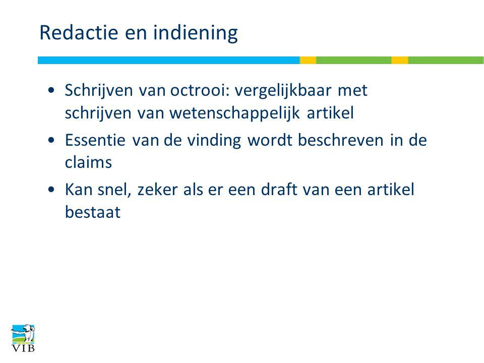 Redactie en indiening Schrijven van octrooi: vergelijkbaar met schrijven van wetenschappelijk artikel Essentie van de vinding wordt beschreven in de c