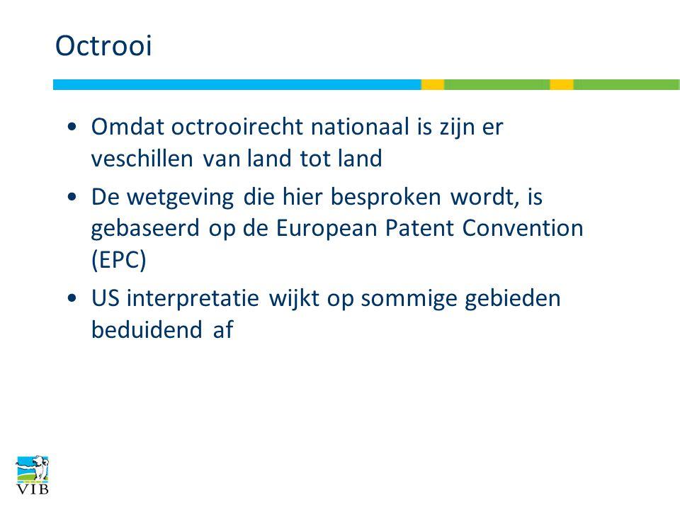 Octrooi Omdat octrooirecht nationaal is zijn er veschillen van land tot land De wetgeving die hier besproken wordt, is gebaseerd op de European Patent Convention (EPC) US interpretatie wijkt op sommige gebieden beduidend af