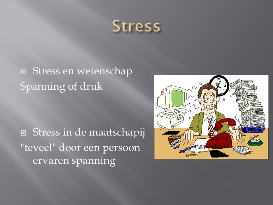  Stress en wetenschap Spanning of druk  Stress in de maatschapij