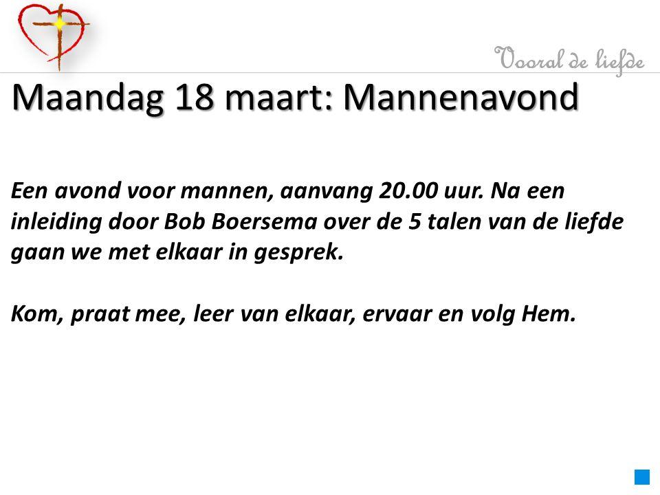 Vooral de liefde Maandag 18 maart: Mannenavond Een avond voor mannen, aanvang 20.00 uur.