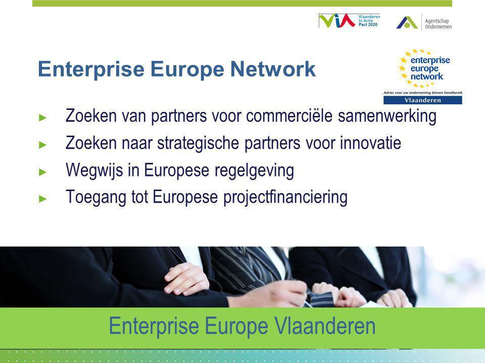Enterprise Europe Network ► Zoeken van partners voor commerciële samenwerking ► Zoeken naar strategische partners voor innovatie ► Wegwijs in Europese