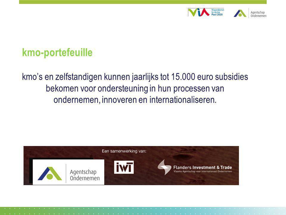 kmo-portefeuille kmo's en zelfstandigen kunnen jaarlijks tot 15.000 euro subsidies bekomen voor ondersteuning in hun processen van ondernemen, innover
