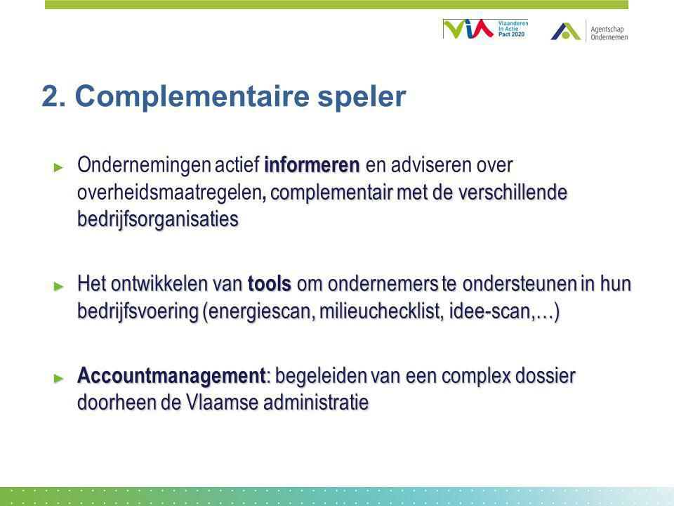2. Complementaire speler informeren complementair met de verschillende bedrijfsorganisaties ► Ondernemingen actief informeren en adviseren over overhe