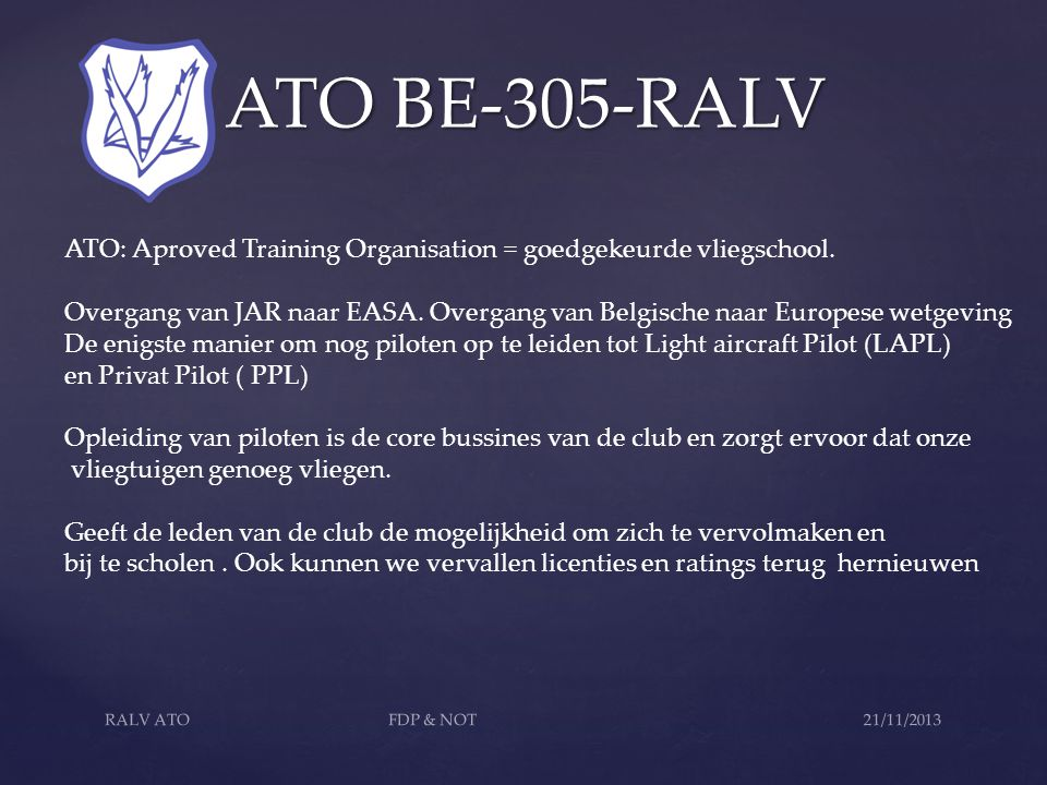 ATO BE-305-RALV ATO BE-305-RALV ATO: Aproved Training Organisation = goedgekeurde vliegschool.