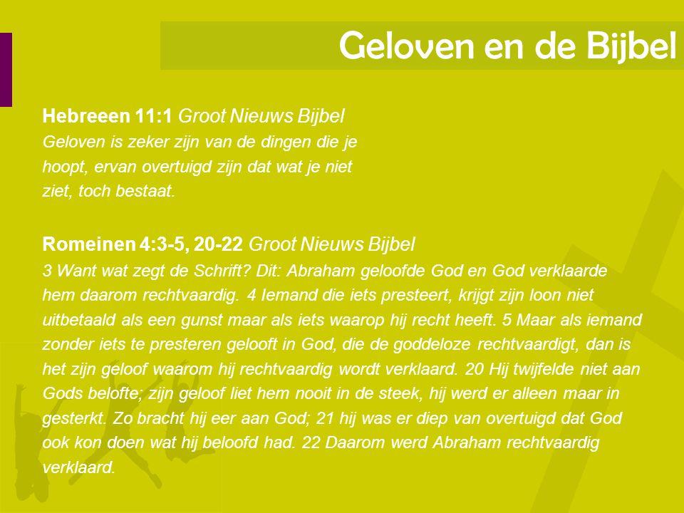 Geloven en de Bijbel Hebreeen 11:1 Groot Nieuws Bijbel Geloven is zeker zijn van de dingen die je hoopt, ervan overtuigd zijn dat wat je niet ziet, to