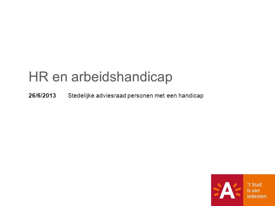 26/6/2013 Stedelijke adviesraad personen met een handicap HR en arbeidshandicap