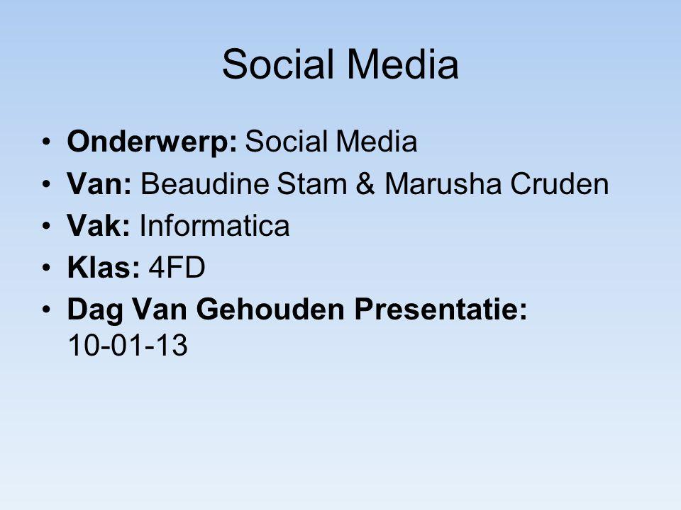 Onderwerp: Social Media Van: Beaudine Stam & Marusha Cruden Vak: Informatica Klas: 4FD Dag Van Gehouden Presentatie: 10-01-13