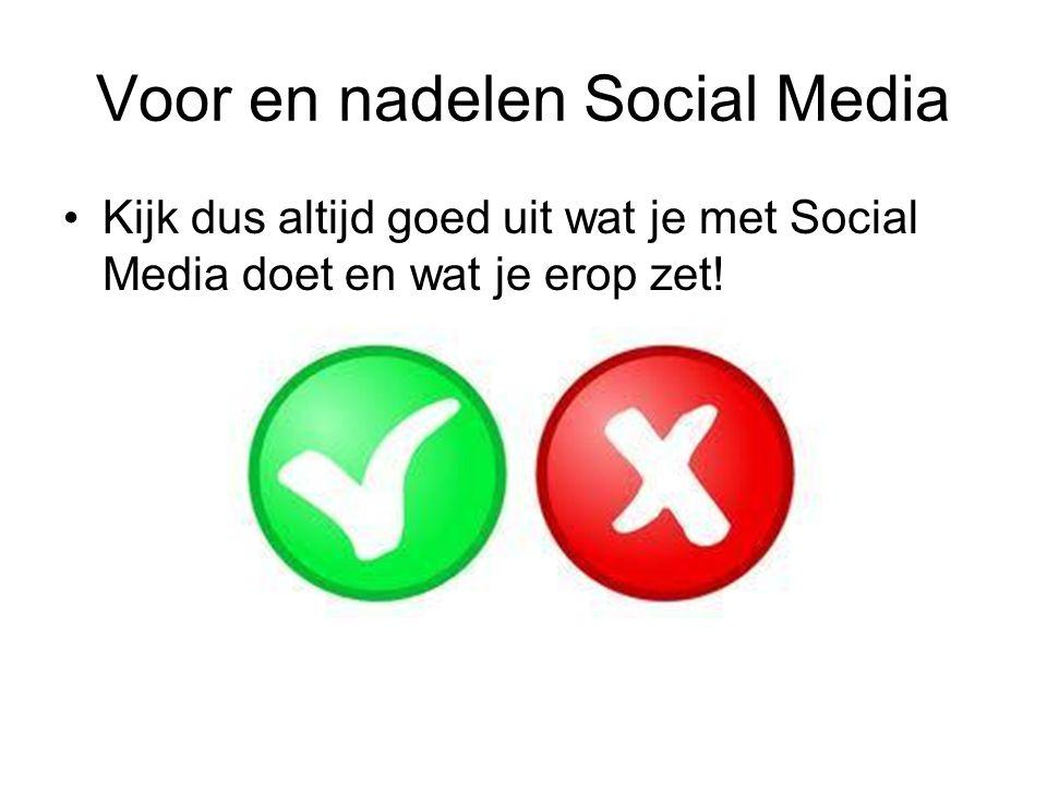 Voor en nadelen Social Media Kijk dus altijd goed uit wat je met Social Media doet en wat je erop zet!