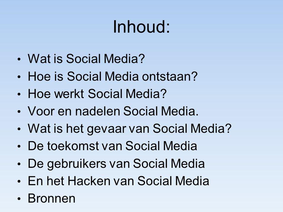 Inhoud: Wat is Social Media? Hoe is Social Media ontstaan? Hoe werkt Social Media? Voor en nadelen Social Media. Wat is het gevaar van Social Media? D