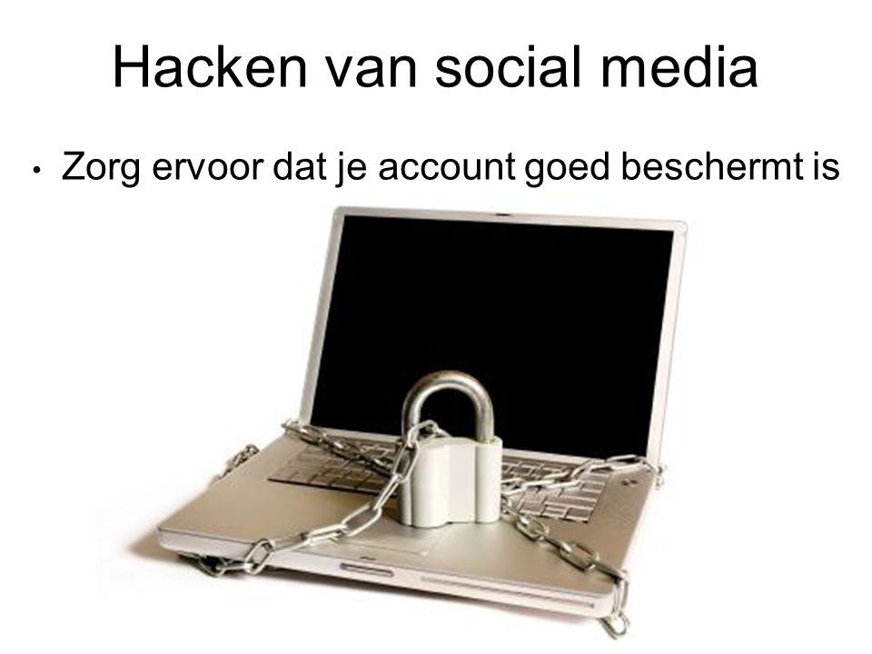 Hacken van social media Zorg ervoor dat je account goed beschermt is