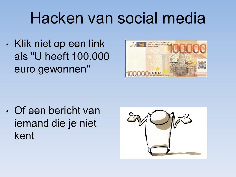 Hacken van social media Klik niet op een link als ''U heeft 100.000 euro gewonnen'' Of een bericht van iemand die je niet kent