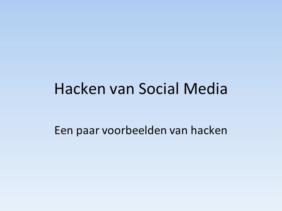 Hacken van Social Media Een paar voorbeelden van hacken