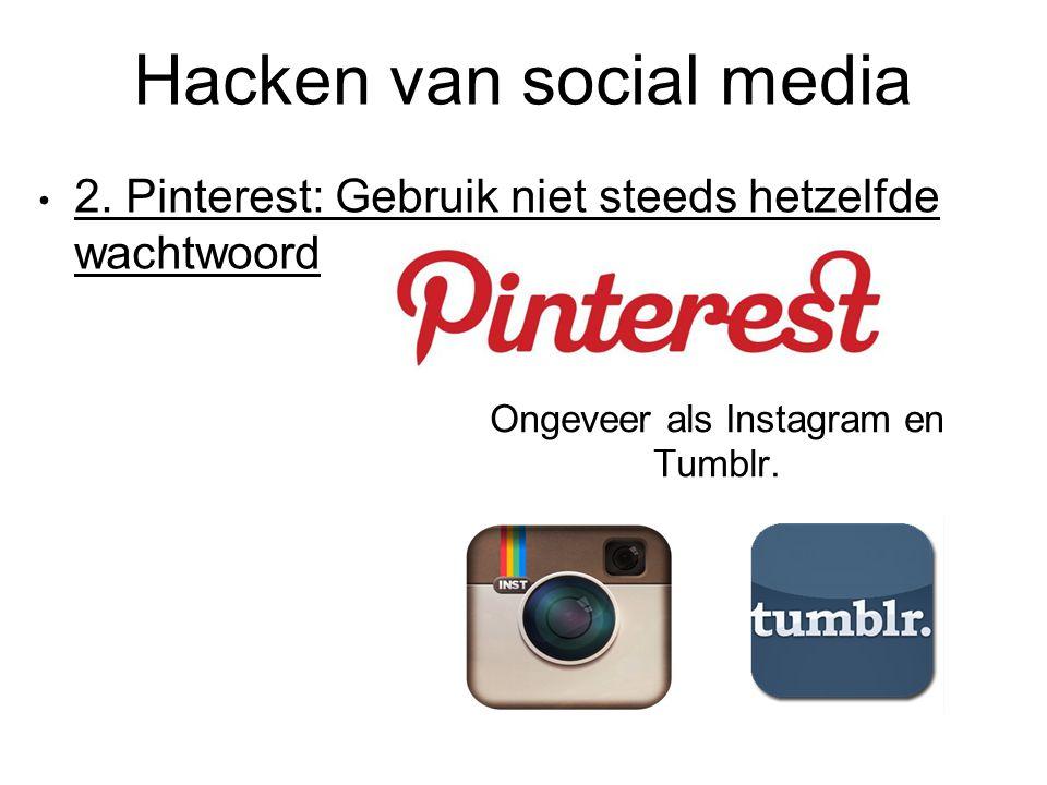 Hacken van social media 2. Pinterest: Gebruik niet steeds hetzelfde wachtwoord Ongeveer als Instagram en Tumblr.
