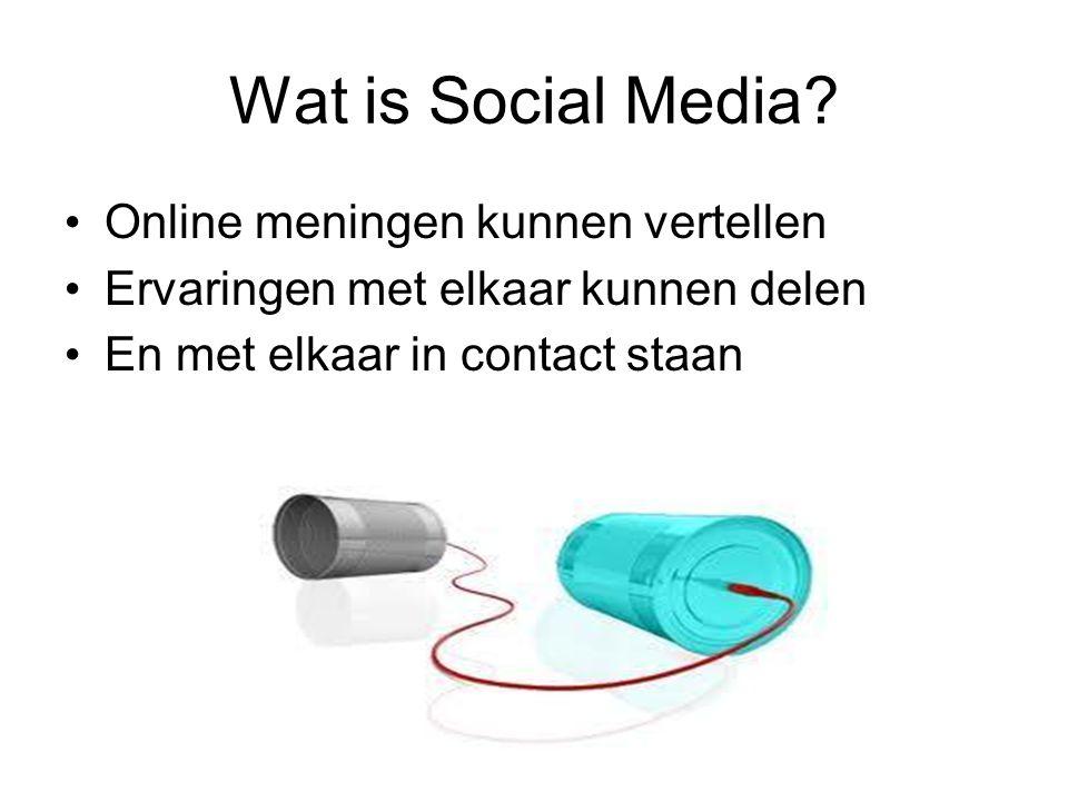 Wat is Social Media? Online meningen kunnen vertellen Ervaringen met elkaar kunnen delen En met elkaar in contact staan