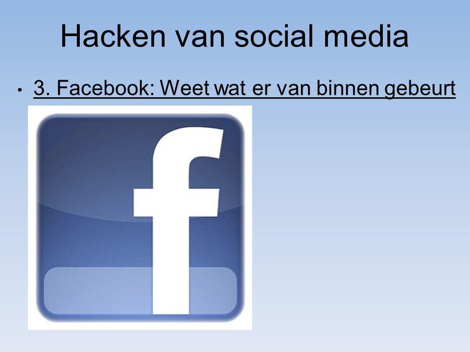 Hacken van social media 3. Facebook: Weet wat er van binnen gebeurt