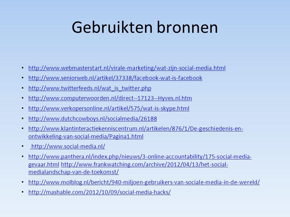 Gebruikten bronnen http://www.webmasterstart.nl/virale-marketing/wat-zijn-social-media.html http://www.seniorweb.nl/artikel/37338/facebook-wat-is-face
