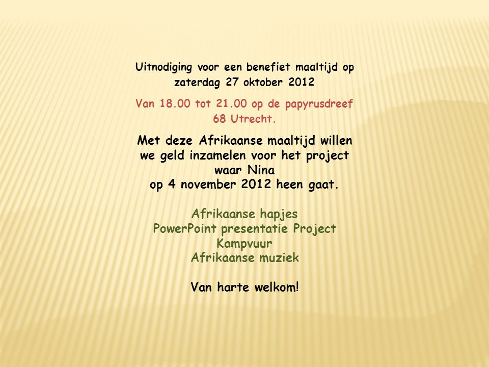 Uitnodiging voor een benefiet maaltijd op zaterdag 27 oktober 2012 Van 18.00 tot 21.00 op de papyrusdreef 68 Utrecht. Met deze Afrikaanse maaltijd wil