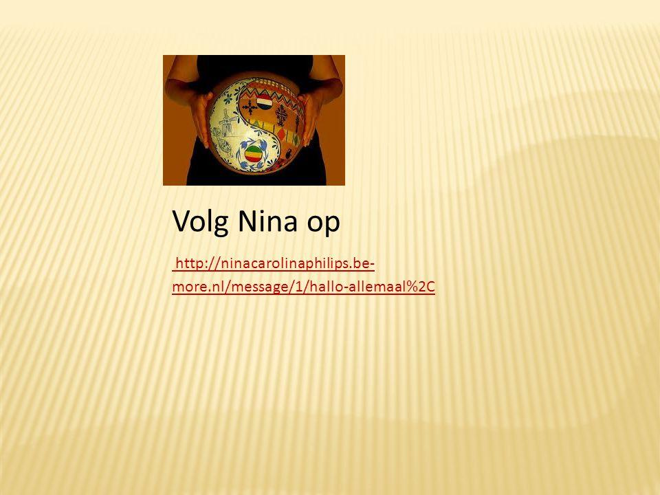 Volg Nina op http://ninacarolinaphilips.be- more.nl/message/1/hallo-allemaal%2C