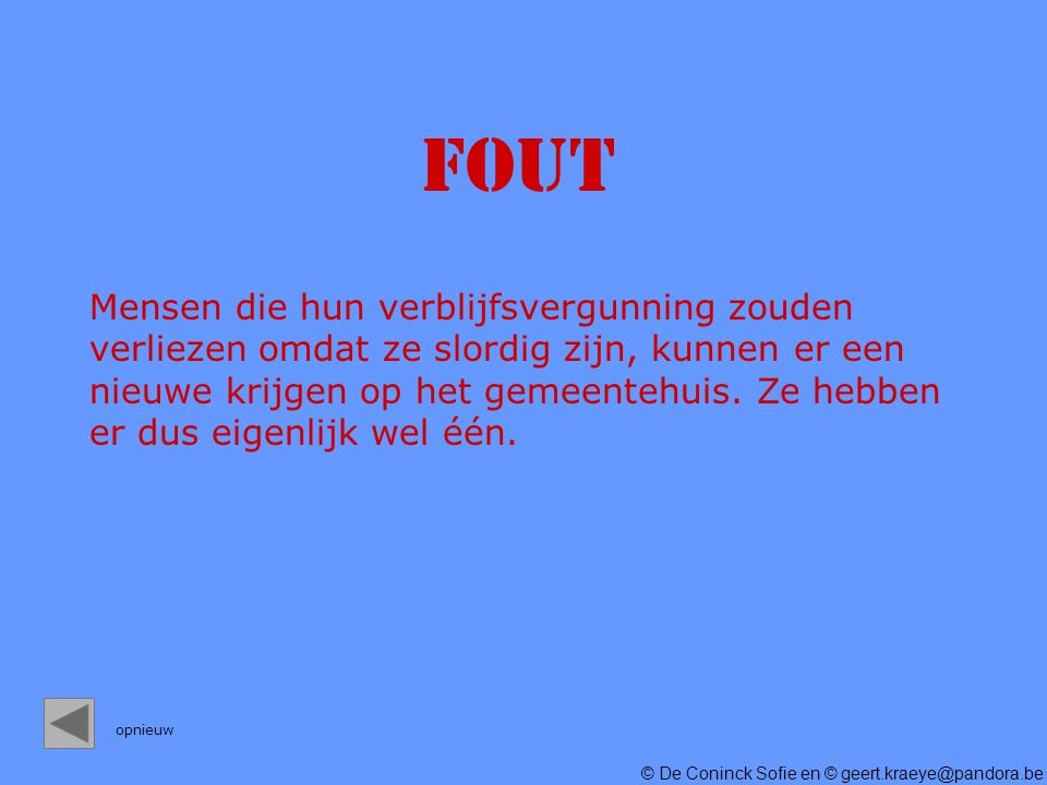 © De Coninck Sofie en © geert.kraeye@pandora.be FOUT Mensen die hun verblijfsvergunning zouden verliezen omdat ze slordig zijn, kunnen er een nieuwe krijgen op het gemeentehuis.