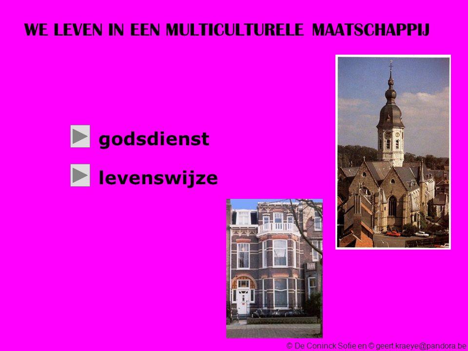 © De Coninck Sofie en © geert.kraeye@pandora.be WE LEVEN IN EEN MULTICULTURELE MAATSCHAPPIJ godsdienst levenswijze