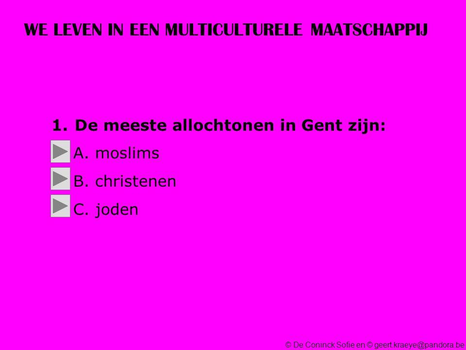 © De Coninck Sofie en © geert.kraeye@pandora.be WE LEVEN IN EEN MULTICULTURELE MAATSCHAPPIJ 1.De meeste allochtonen in Gent zijn: A.